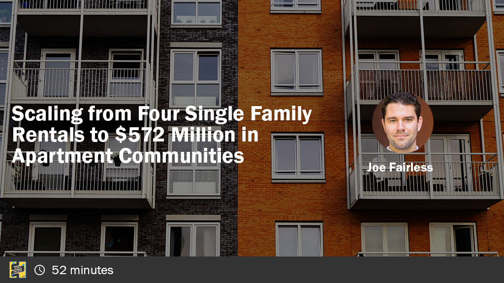 Scaling from Four Single Family Rentals to $572 Millions in Apartment Communities with Joe Fairless