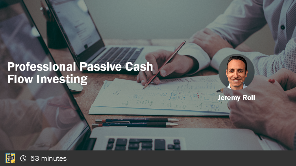 Professional Passive Cash Flow Investing with Jeremy Roll