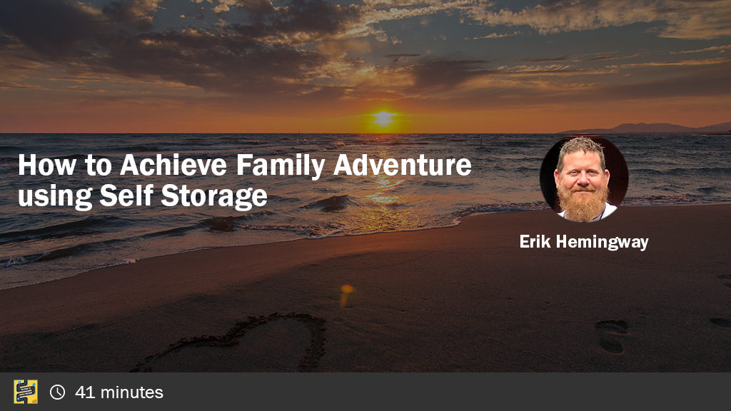 How to Achieve Family Adventure with Self Storage Facilities with Erik Hemingway