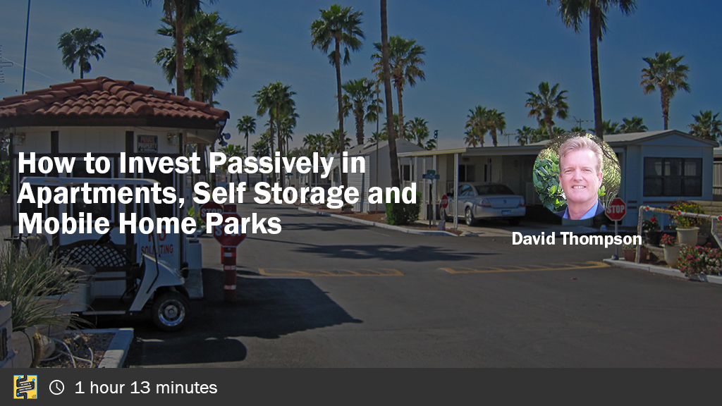 How to Invest Passively in Apartments, Self Storage and Mobile Home Parks with David Thompson