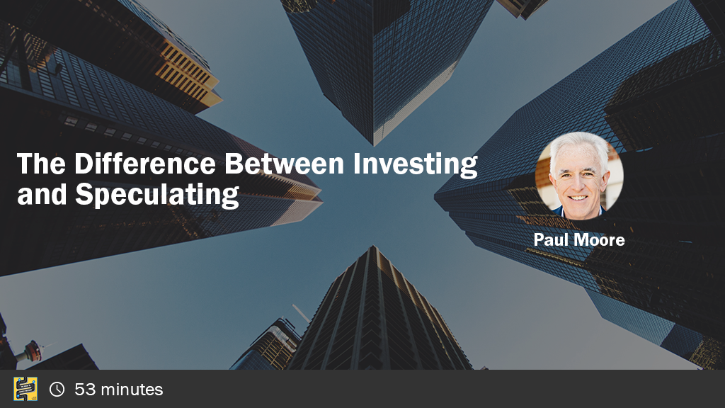 The Difference Between Investing and Speculating with Paul Moore