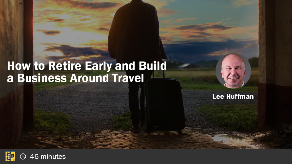 How to Retire Early and Build a Business Around Travel with Lee Huffman