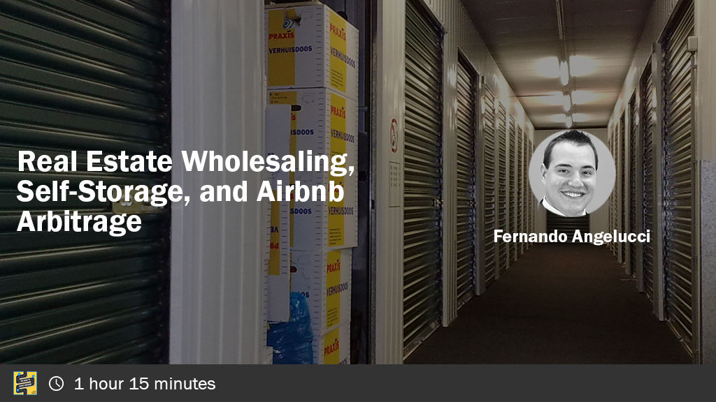 Real Estate Wholesaling, Self-Storage, & Airbnb Arbitrage with Fernando Angelucci