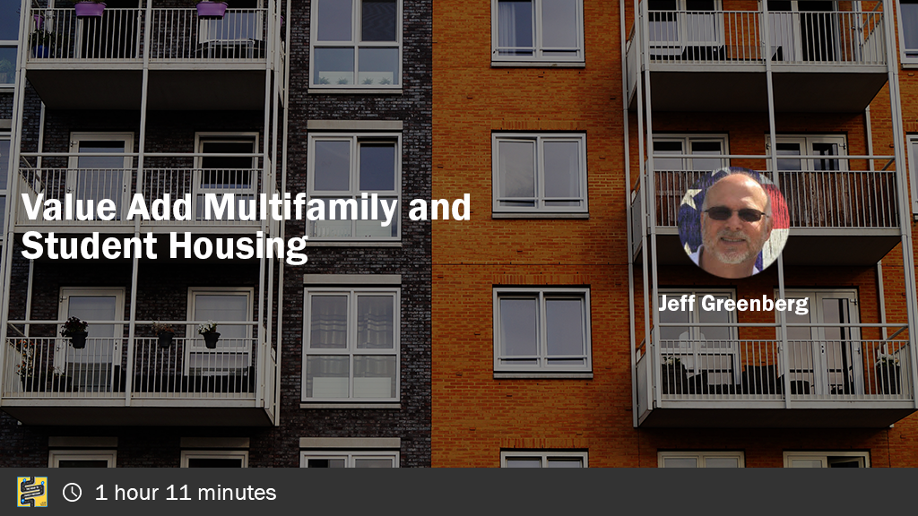 Value Add Multifamily and Student Housing with Jeff Greenberg