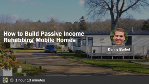 How to Make Passive Income Rehabbing Mobile Homes with Danny Burbol