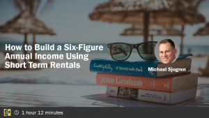 How to Build a Six-Figure Annual Income Using Short Term Rentals with Michael Sjogren