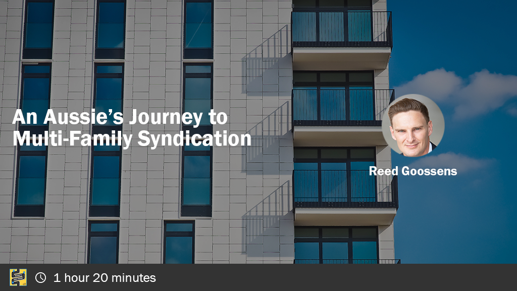 An Aussie's Journey to Multi-Family Syndication with Reed Goossens