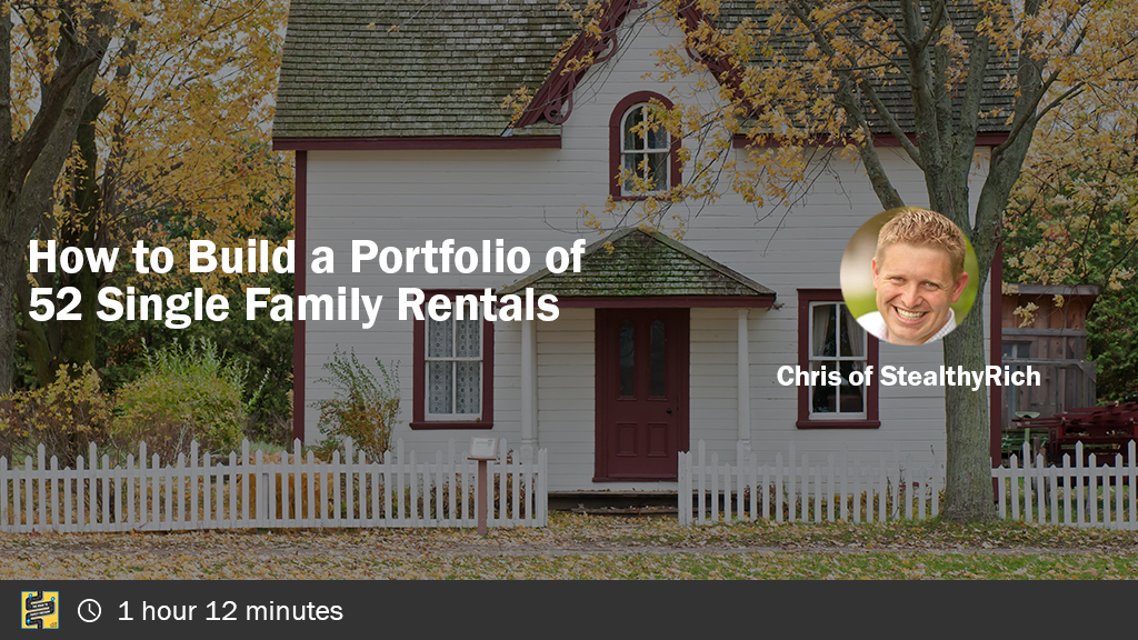 How to Build a Portfolio of 52 Single Family Rentals with Chris from StealthyRich