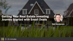 Getting Your Real Estate Investing Journey Started with Small Deals