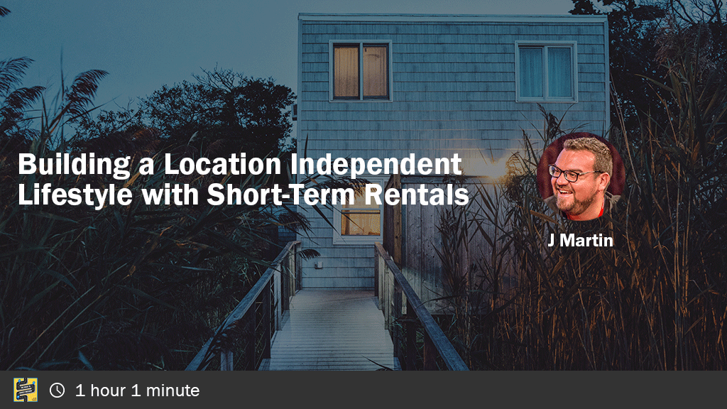 Building a Location Independent Lifestyle using Short-Term Rentals with J Martin