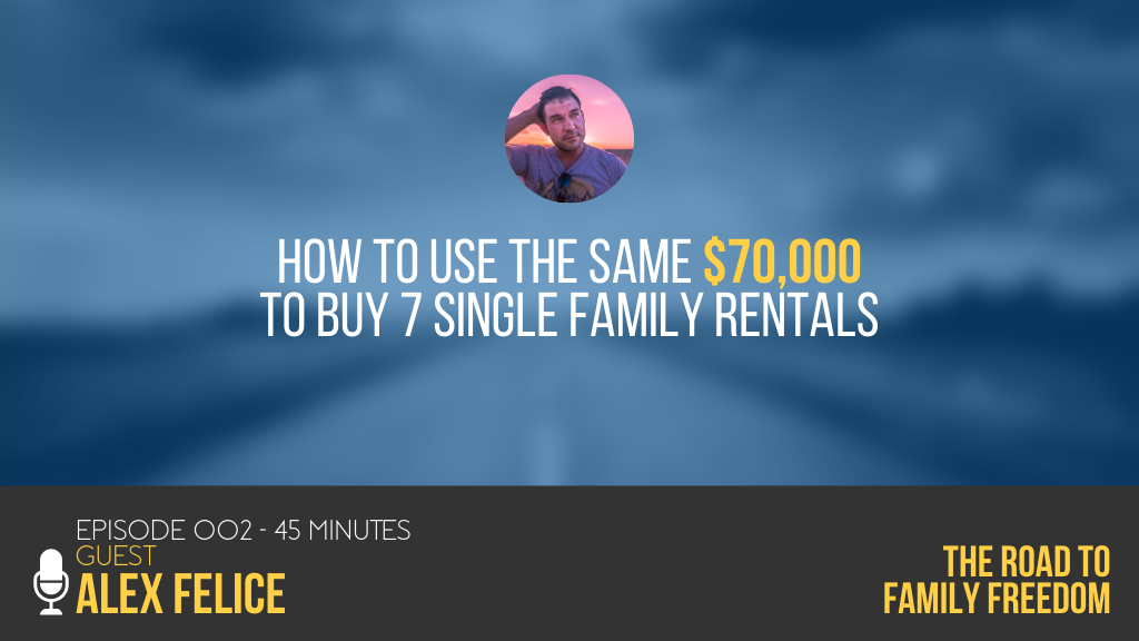 Alex Felice - How to Use the Same $70,000 to Buy 7 Single Family Rentals