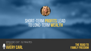 Short-Term Profits Lead to Long-Term Wealth with Avery Carl