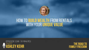 How to Build Wealth from Rentals with Your Unique Value with Ashley Kehr