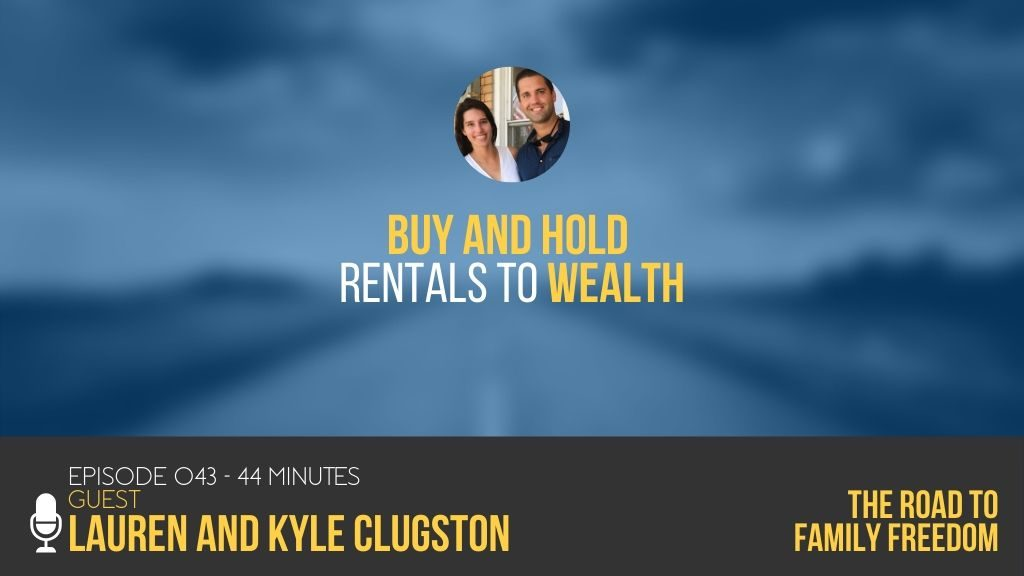 Buy and Hold Rentals to Wealth with Kyle and Lauren Clugston