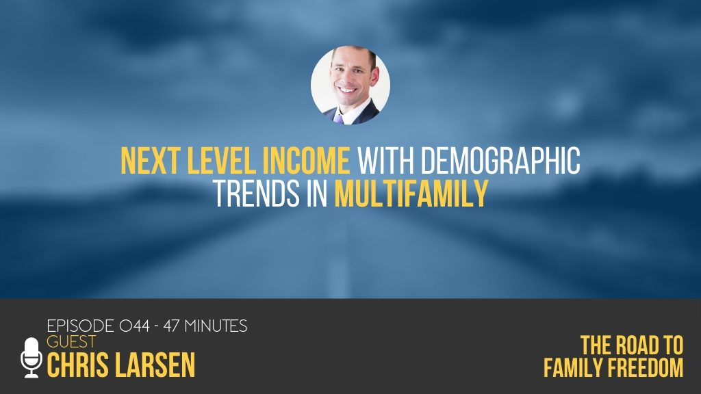 Next Level Income with Demographic Trends in Multifamily with Chris Larse