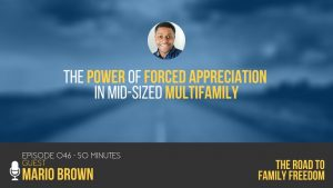 The Power of Forced Appreciation in Mid-Sized Multifamily with Mario Brown
