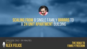 Scaling from 8 Single Family BRRRRs to a 24 Unit Apartment Building with Alex Felice