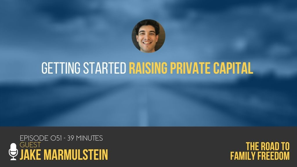 Getting Started Raising Private Capital with Jake Marmulstein