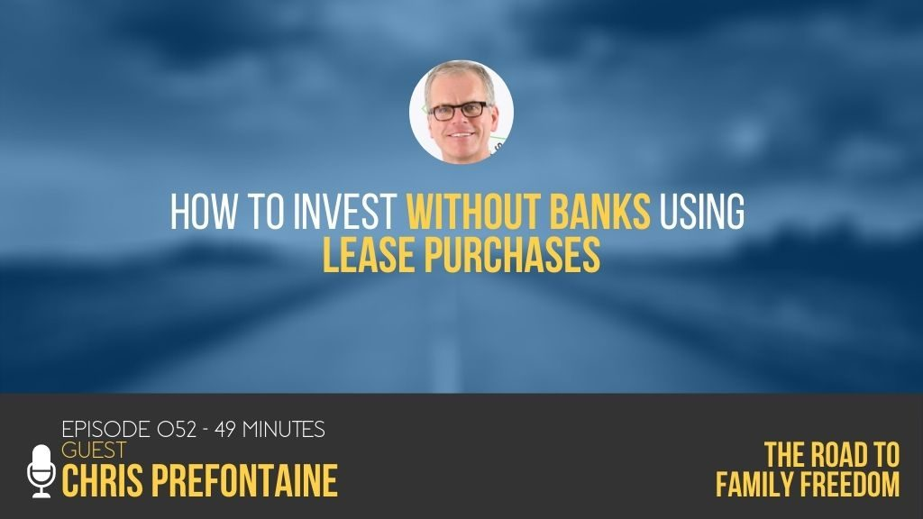 How to Invest Without Banks Using Lease Purchases with Chris Prefontaine