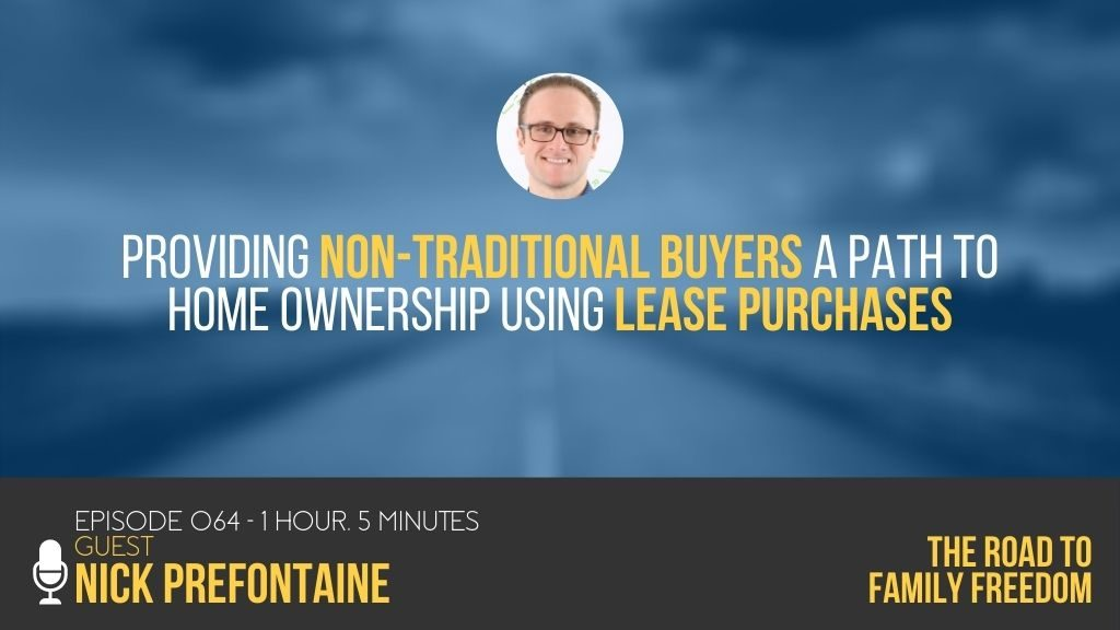 Providing Non-Traditional Buyers a Path to Home Ownership using Lease Purchases with Nick Prefontaine