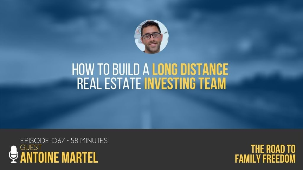How to Build A Long Distance Real Estate Investing Team with Antoine Martel