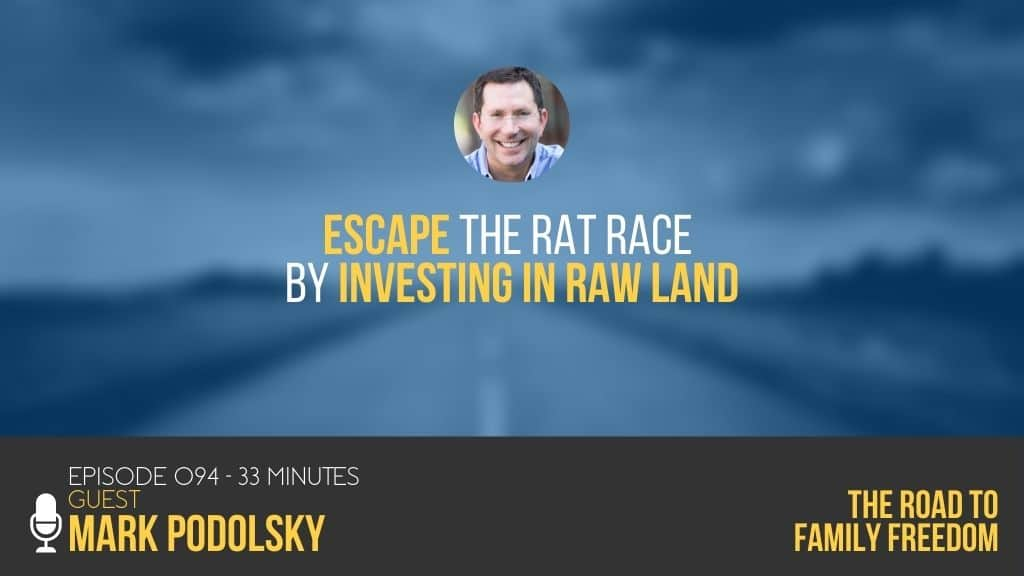 Escape the Rat Race by Investing in Raw Land with Mark Podolsky - Feature Image