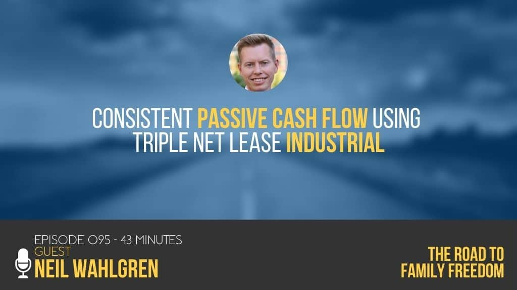 Consistent Passive Cash Flow using Triple Net Lease Industrial with Neil Wahlgren - Feature Image
