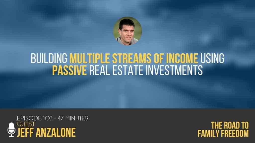 Building Multiple Streams of Income using Passive Real Estate Investments with Jeff Anzalone - Feature Image